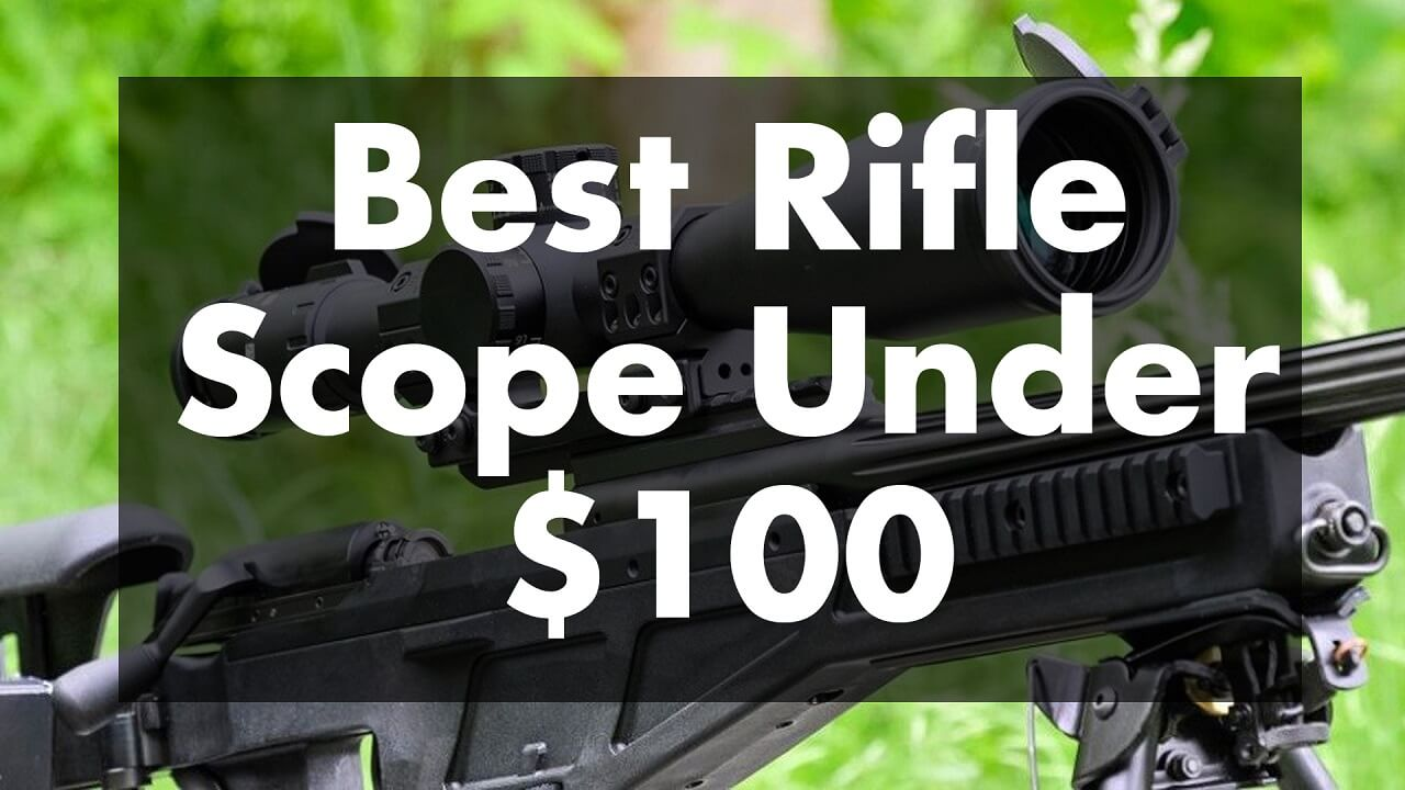 Best Rifle Scope Under $100