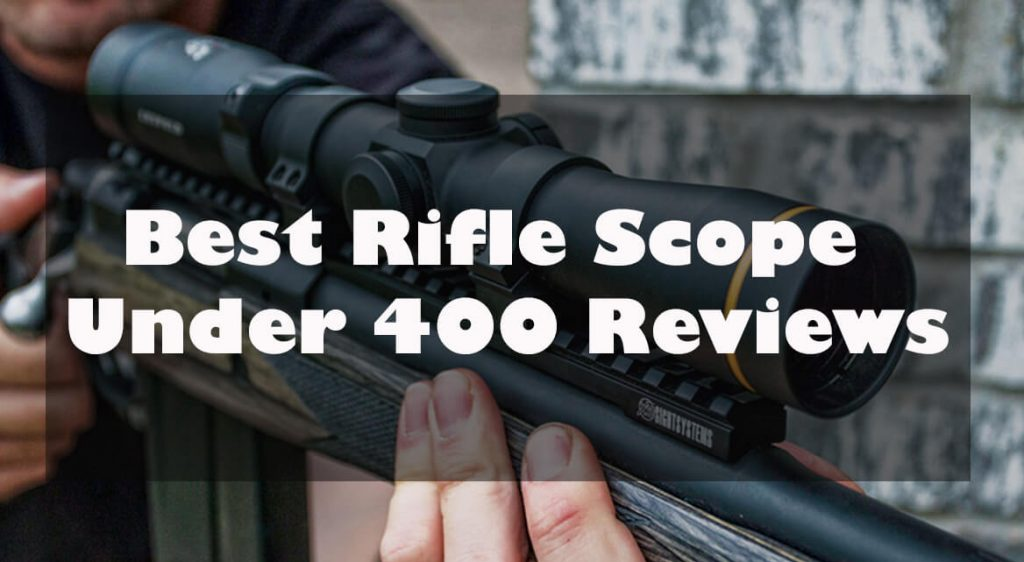 best rifle scope under 400